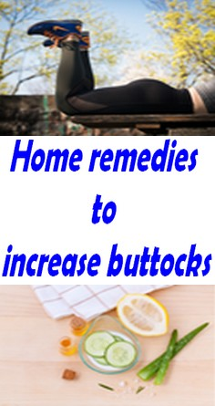 Home remedies to increase buttocks
